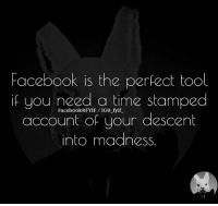 Descently: Facebook is the perfect tool  if you need a time stamped  Facebook@FYIF IG@ fyif  account of your descent  nto madness