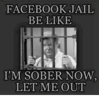 Facebook Jail: FACEBOOK JAIL  BE LIKE  I'M SOBER NOW  LET ME OUT