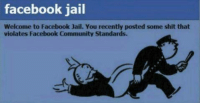 😂~gin~😂: facebook jail  Welcome to Facebook Jail. You recently posted some shit that  violates Facebook Community Standards. 😂~gin~😂