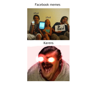 low effort meme: Facebook memes  iPod  iPad  Paid  Karens low effort meme