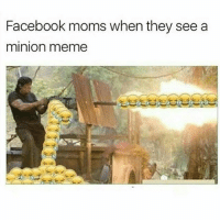 Minion Meme: Facebook moms when they see a  minion meme
