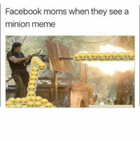 Facebook, Meme, and Memes: Facebook moms when they see a  minion meme smh
