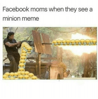 The parodies r better: Facebook moms when they see a  minion meme The parodies r better