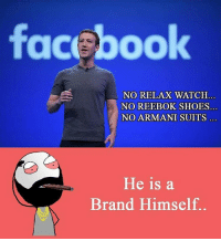 Memes, Reebok, and Shoes: facebook  NO RELAX WATCH  NO REEBOK SHOES.  NO ARMANI SUITS  He is a  Brand Himself