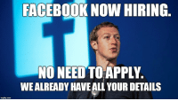 """Dank, Facebook, and Meme: FACEBOOK NOW HIRING  NO NEED TOAPPLY  WE ALREADY HAVE ALL YOUR DETAILS <p>FACEBOOK is Hiring via /r/dank_meme <a href=""""https://ift.tt/2HleCI9"""">https://ift.tt/2HleCI9</a></p>"""