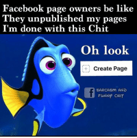 Create Memes: Facebook page owners be like  They unpublished my pages  I'm done with this Chit  Oh look  Create Page  SARCASM AND  FUNNP CHIT