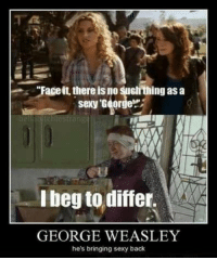 """Harry Potter, Sexy, and Bringed: -""""Faceit, there is no suchthing as a  sexy George  I beg to differ.  GEORGE WEASLEY  he's bringing sexy back George begs to differ!"""