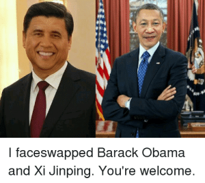God, Obama, and Reddit: faceswapped Barack Obama  and Xi Jinping. You're welcome. Oh dear god