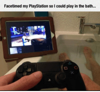 PlayStation, Gamer, and Play: Facetimed my PlayStation so I could play in the bath.. <p>Gamer Ingenuity.</p>