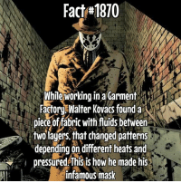 """Rorschach is such an awesome character in my opinion! """"None of you understand. I'm not locked up in here with you. You're locked up in here with me!"""": Fach#1870  Whileworking in a Garment  Factor WalterKovacsfounda  pieceof fabiric with fuids between  two lagers, that changed patterns  depending on different heats and  pressured This is how he made his  infamous mask Rorschach is such an awesome character in my opinion! """"None of you understand. I'm not locked up in here with you. You're locked up in here with me!"""""""