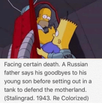 Deaths, Tank, and Stalingrad: Facing certain death. A Russian  father says his goodbyes to his  young son before setting out in a  tank to defend the motherland.  (Stalingrad. 1943. Re Colorized)