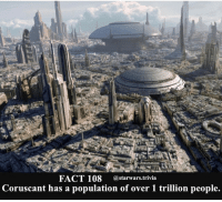 Jedi, Memes, and Nerd: FACT 108  starwars trivia  Coruscant has a population of over 1 trillion people. 🔸Favorite planet in Star Wars?🔸 - starwars stormtrooper firstorderstormtrooper superbowl swtfa jedi sith more movie me cool instagood dc marvel follow like awesome nerd geek nerdness force jedi sith
