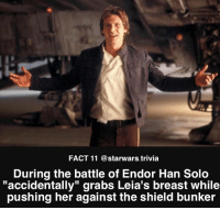 "Han Solo, Memes, and The Shield: FACT 11 @starwars.trivia  During the battle of Endor Han Solo  ""accidentally"" grabs Leia's breast while  pushing her against the shield bunker"