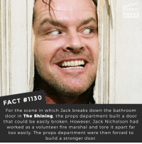 Fire, Jack Nicholson, and Memes: FACT #1130  For the scene in which Jack breaks down the bathroom  door in The Shining, the props department built a door  that could be easily broken. However, Jack Nicholson had  worked as a volunteer fire marshal and tore it apart far  too easily. The props department were then forced to  build a stronger door. Whats the most iconic movie scene of all time?📽️🎬 • • • • Double Tap and Tag someone who needs to know this 👇 All credit to the respective film and producers. Movie Movies Film TV Cinema MovieNight Hollywood Netflix AcademyAwards theshining jacknicholson horror heresjohnny