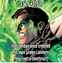 Memes, Sorry, and The Ring: Fact#1152  Hal Jordan once created  his own Green Lantern  ring (nota construct This might be one of the reasons why he is my favourite GL and maybe favourite hero all together.. it was when he was in hiding and the rest of the GL corp were locked away - in hiding. He made the ring and helped the others escape! This happened in DC Rebirth Hal Jordan and the Green Lantern Corp 1 I believe or maybe 2. Also, sorry @world_of_flash_ 😂😂