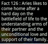 Family, Life, and Love: Fact 126: Aries likes to  come home after a  nard day on the  battlefield of life to the  understanding arms of  their partner and the  unconditional love and  support of their family. Oct 18, If you are married, you can expect to solve minor  ….... FULL HOROSCOPE: https://goo.gl/y6zvho