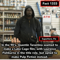 Luke Cage. - marvel defenders daredevil lukecage: Fact 1333  ATM  Superhero Fix  In the 90's, Quentin Tarantino wanted to  make a Luke Cage film, with Laurence  Fishburne in the title role, but opted to  make Pulp Fiction instead. Luke Cage. - marvel defenders daredevil lukecage