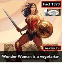 Memes, Superhero, and Superman: Fact 1390  POESN TEAT  MEAT  Superhero Fix  Wonder Woman is a vegetarian. Diana knows talking animals, if you knew talking animals you would do the same. - wonderwoman superman justiceleague