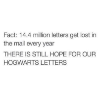 Harry Potter, Mail, and Hogwarts: Fact: 14.4 million letters get lost in  the mail every year  THERE IS STILL HOPE FOR OUR  HOGWARTS LETTERS This gives me hope.