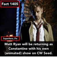 Very exciting news 😱 - Source from @dcunews - constantine saveconstantine justiceleague comics batman superman: Fact 1405  Superhero Fix  Matt Ryan will be returning as  Constantine with his own  (animated) show on CW Seed. Very exciting news 😱 - Source from @dcunews - constantine saveconstantine justiceleague comics batman superman