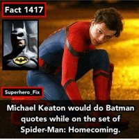 This better be in behind the scenes. - Source: @amzingfantasy - Batman spiderman spidermanhomecoming avengers dc marvel: Fact 1417  Superhero Fix  Michael Keaton would do Batman  quotes while on the set of  Spider-Man: Homecoming. This better be in behind the scenes. - Source: @amzingfantasy - Batman spiderman spidermanhomecoming avengers dc marvel