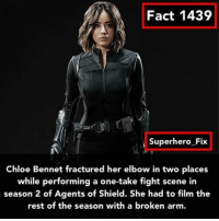 Anyone watch Agents of Shield? - agentsofshield marvel avengers: Fact 1439  Superhero Fix  Chloe Bennet fractured her elbow in two places  while performing a one-take fight scene in  season 2 of Agents of Shield. She had to film the  rest of the season with a broken arm. Anyone watch Agents of Shield? - agentsofshield marvel avengers