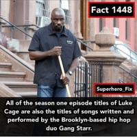 Memes, Daredevil, and 🤖: Fact 1448  Superhero Fix  All of the season one episode titles of Luke  Cage are also the titles of songs written and  performed by the Brooklyn-based hip hop  duo Gang Starr. Did you like Luke Cage? - lukecage daredevil marvel avengers