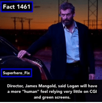 "Memes, Superhero, and Wolverine: Fact 1461  Superhero Fix  Director, James Mangold, said Logan will have  a more ""human"" feel relying very little on CGI  and green screens. Fingers crossed that Logan is good 🤞 - xmen logan wolverine marvel"