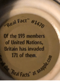 """Facts, United, and Britain: fact', #1470  Of the 193 members  of United Nations  Britain has invaded  171 of them.  eal Facts"""" at s now that's epic https://t.co/l7vBYL4eDU"""