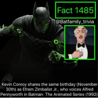 Lego, Memes, and Infiniti: Fact 1485  @Bat family trivia  Kevin Conroy shares the same birthday (November  30th) as Efrem Zimbalist Jr., who voices Alfred  Penny worth in Batman: The Animated Series (1992) What to talk about? 2017 comic book season is starting to begin. Logan comes out soon and Lego Batman, Injustice 2 gameplay tomorrow. Flash begins tomorrow. Supergirl began tonight. Avengers Infinity War filming has begun. What do you guys and gals feel about the comic book season starting to come back in full swing. batman75 alfred btas kevinconroy