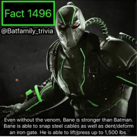 BLACK CANARY IS IN INJUSTICE 2! YES I HAVE A NEW MAIN. I am so glad that Ed Boon can give an accurate representation of The Canary, unlike.... Arrow batman75 Bane dccomics: Fact 1496  @Batfamily trivia  Even without the venom, Bane is stronger than Batman.  Bane is able to snap steel cables as well as dent/deform  an iron gate. He is able to lift/press up to 1,500 lbs. BLACK CANARY IS IN INJUSTICE 2! YES I HAVE A NEW MAIN. I am so glad that Ed Boon can give an accurate representation of The Canary, unlike.... Arrow batman75 Bane dccomics