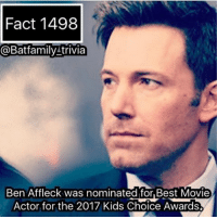 Will he win or will he be defeated. Go Vote! (But @batfamily_trivia you're a grown adult why do you care about the KCAs?) quite child let me have a little joy in my life! batman75 dccomics BenAffleck KCAs WB: Fact 1498  @Bat family trivia  Ben Affleck was nominated for Best Movie  Actor for the 2017 Kids Choice Awards. Will he win or will he be defeated. Go Vote! (But @batfamily_trivia you're a grown adult why do you care about the KCAs?) quite child let me have a little joy in my life! batman75 dccomics BenAffleck KCAs WB