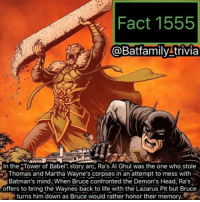 """And for Justice League Doom, they didn't have Ra's be apart of the plan all along. It was still a good movie, I watch it from time to time. grayson robin75 raven robin dccomics RaAlGhul batman bane batgirl batman75 BVS justiceleague: Fact 1555  @Batfamily trivia  In the """"Tower of Babel  story arc, Ra's Al Ghul was the one who stole  Thomas and Martha Wayne's corpses in an attempt to mess with  Batman's mind When Bruce confronted the Demon's Head, Ra's  offers to bring the Waynes back to life with the Lazarus Pit but Bruce  turns him down as Bruce would rather honor their memory And for Justice League Doom, they didn't have Ra's be apart of the plan all along. It was still a good movie, I watch it from time to time. grayson robin75 raven robin dccomics RaAlGhul batman bane batgirl batman75 BVS justiceleague"""