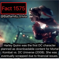 Crazy, Dude, and Memes: Fact 1575  @Batfamily trivia  Harley Quinn was the first DC character  planned as downloadable content for Mortal  Kombat vs. DC Universe (2008). She was  eventually scrapped due to financial issues So... can we... can we TALK ABOUT THAT WONDER WOMAN TRAILER?! OMG I was flipping out last night like crazy. You take my most anticipated film of 2017 and then add ImagineDragons to it?! OMG I can't! This film has me super hyped and a lot of people as well who aren't even comic fans! Day One, I'm buying out the entire row! Where am I getting this money? Don't question it. But dude WonderWoman is here! Are you excited?! HarleyQuinn Batman75 MortalKombat DCComics DCEU dcau