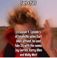 The Flash Fam!: Fact #1585  In Season 4, Episode 5  of Smallville, when Bart  Allen arrived, he used  fake IDs with the  names  Jay Garrick, Barry Allen  and Wally West The Flash Fam!