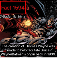Batman, Facts, and Memes: Fact 1594  @Batfamily trivia  The creation of Thomas Wayne was  made to help facilitate Bruce  Wayne/Batman's origin back in 1939. I'm back. I started working a different job so I've been away with that. But now I have some time to finish up some stuff and provide some awesome facts. I'm motivating myself to make some facts for y'all so let's get excited. thomaswayne batman75 batman dccomics dc
