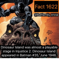 "Batman, Dinosaur, and Memes: Fact 1622  @BatfamilyLtrivia  Dinosaur lsland was almost a playable  stage in Injustice 2. Dinosaur Island  appeared in Batman #35,""June 1946 I liked Zendeya'a character in SpiderManHomecoming what did everyone think of Michelle Jones 😉😉😉 batman75 dc dccomics dcau DinosaurIsland justiceleague"