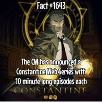 Constantine is back!!! Sort of...: Fact #1643  The CW has announced a  Constantine WebSeries with  10 minute long episodes each  CONSTANTINE Constantine is back!!! Sort of...