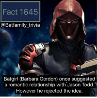 Memes, Saw, and Good: Fact 1645  @Batfamily_trivia  Batgirl (Barbara Gordon) once suggested  a romantic relationship with Jason Todd.  However he rejected the idea. Fact Posted! ✅. Who saw the suit for season four'a TheFlash?! It looks so dang good! nightwing batgirl batman75 redhood jasontodd dccomics dc DCEU (fixed typo)