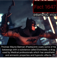 Batman, Hype, and Lol: Fact 1647  @Batfamily trivia  Thomas Wayne Batman (Flashpoint) coats some of his  batarangs with a substance called Etomidate, a drug  used by Medical professionals which has anesthetic  and amnestic properties and hypnotic effects.) Hey there everyone! Sorry I was gone yesterday I had a doctor's appointment and forgot to schedule a fact. I'll make it up this week. I'm working on another video Fact. So.... TellTaleBatman Next Week equals HYPE lol 😂 btas batman flashpoint thomaswayne marthawayne batman75 BatmanArkham