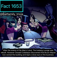 Batman, Memes, and Twitter: Fact 1653  @Batfamily trivia  After the events of No Man's Land, The lceberg Lounge was  rebuilt. However Oswald Cobblepot discovered that Bruce Wayne  now owned the building and kept a close eye on the business. COMMENT BELOW YOUR RESPONSE: Swipe to see what's a Twitter moment today. Today the world basically found out what we all knew as comic fans. That Marvel doesn't release new FantasticFour Comics because of the movie rights. Leave your opinions below I want to hear everyone's thoughts on this! benaffleck thepenguin batman batman75 IcebergLounge oswaldcobblepot DCEU