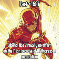 Did somebody say Shots???: Fact #1687  Alcohol has virtually no effect  On the Flash because of hisincreased  metabolism Did somebody say Shots???