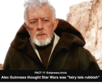 "Memes, Star Wars, and Star: FACT 17 @starwars.trivia  Alec Guinness thought Star Wars was ""fairy tale rubbish"" ▪️What do you think?▪️"