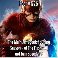 Memes, 🤖, and Flash: Fact #1726  The Main Antagonist during  Season 4 of The Flash Mill  not be a speedster Who do you think it will be? We've had some of the Flash's biggest enemies on the show already as either big bad guys or multiple episode appearances. Do you think someone will come back (Mirror Master, Captain Cold, Trickster) or could we see someone altogether? Leave a comment down below! Credit : @world_of_flash_