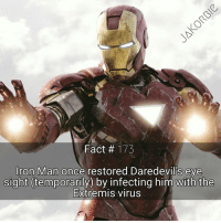 Iron Man, Marvel Comics, and Memes: Fact 173  Iron Man once restored Daredevil's eye  sight temporarily by infecting him with the  Extremis virus Happy Friday the 13th , guys ! Hope you all have a spooky night 👻💀👿 - - - Marvel Comics IronMan Daredevil Extremis Avengers Hulk Deadpool Thor CaptainAmerica Spiderman BlackPanther CaptainMarvel XMen FantasticFour Vision ScarletWitch WarMachine DoctorStrange Defenders BlackWidow StanLee MarvelCinematicUniverse MarvelComics