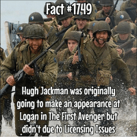 Memes, Sorry, and Hugh Jackman: Fact #1749  Hugh Jackman was originally  going to make an  appearance at  Logan in The First Avenger but  didnt duetolicensinglssues I'm really sorry for not posting in 3 days.... I could have sworn I posted this fact yesterday...