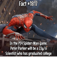 I play PC but I'm really tempted to look into getting a PS4 just for this game! It actually looks pretty interesting. Fact via @marveltruefacts: Fact #1817  In the PSL Spider-Man game.  Peter Parker will be a 23y/o  Scientist who has graduated college I play PC but I'm really tempted to look into getting a PS4 just for this game! It actually looks pretty interesting. Fact via @marveltruefacts