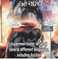 "Memes, Superman, and Quite: Fact #1824  A rOBOPKO  Tbl  HA HECKOJIbKMX  A3blKAX.  TTO-PYCCKM.  ""I SPEAK  SEVERAL  ""...you SPEAK  LANGUAGES  RUSSIAN  Superman claims to speak  several different languages  including Russian Quite impressive... how many languages can you speak?"
