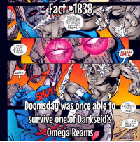 That's incredible!: Fact #1838  NO ONE..  HAS EVER  THE OMEGA  BEAMS  FROM  POINT  BLANK  RANGE  BAH!,  UGHH!  Doomsdáu was once able-o  Survive one.ofDarkseids  Omega Beams  THE  LEGENDS  ARE  TRUE  YOU ARE  DEATH That's incredible!