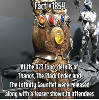Memes, Soon..., and Black: Fact 1854  Thanos, The Black Order and  The Infinitu Gauntlet were released  ealong with a teaser shown to attendees Hopefully they'll be releasing the Teaser soon! I've heard details from a few different sources all saying the same thing! Just can't wait! Infinity War will be an amazing film if it is executed correctly